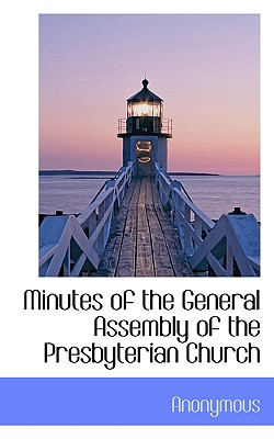Minutes of the General Assembly of the Presbyterian Church - Anonymous
