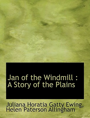 Jan of the Windmill: A Story of the Plains - Ewing, Juliana Horatia Gatty, and Allingham, Helen Paterson