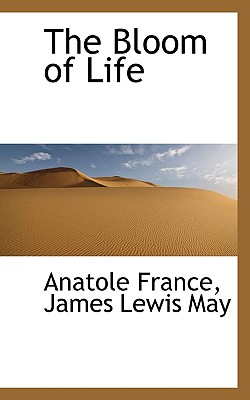 The Bloom of Life - France, Anatole, and May, James Lewis