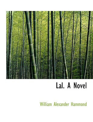 Lal. a Novel - Hammond, William Alexander
