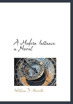 A Modern Instance a Novel - Howells, William Dean