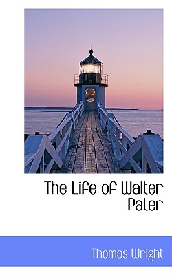 The Life of Walter Pater - Wright, Thomas