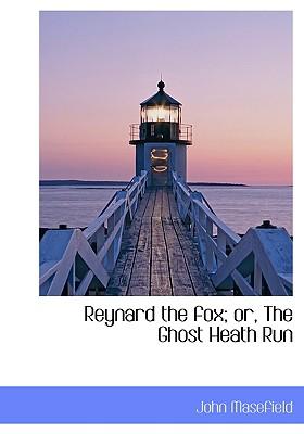Reynard the Fox; or, The Ghost Heath Run - Masefield, John