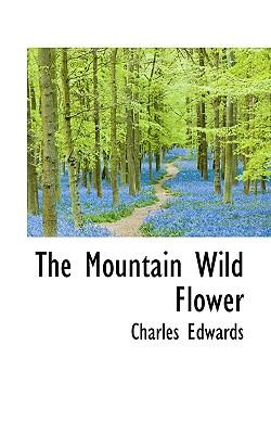 The Mountain Wild Flower - Edwards, Charles