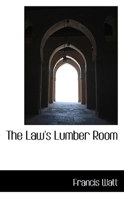 The Law's Lumber Room - Watt, Francis