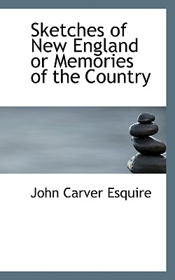 Sketches of New England or Memories of the Country - Esquire, John Carver