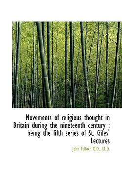 Movements of Religious Thought in Britain During the Nineteenth Century: Being the Fifth Series of - Tulloch, John, Professor
