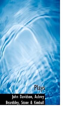 Plays - Davidson, John, and Beardsley, Aubrey, and Stone & Kimball (Creator)