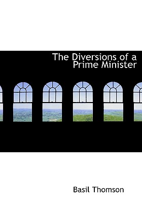 The Diversions of a Prime Minister - Thomson, Basil