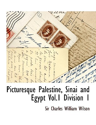 Picturesque Palestine, Sinai and Egypt Vol.1 Division 1 - Wilson, Charles William, Sir