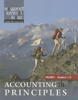 Accounting Principles, Volume 1: Chapters 1-12 - Weygandt, Jerry J, Ph.D., CPA, and Kimmel, Paul D, PhD, CPA, and Kieso, Donald E, Ph.D., CPA