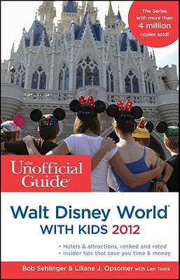The Unofficial Guide to Walt Disney World with Kids 2012 - Sehlinger, Bob, and Menasha Ridge Press, and Opsomer, Liliane J.