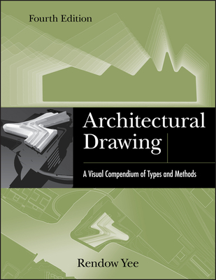 Architectural Drawing: A Visual Compendium of Types and Methods - Yee, Rendow