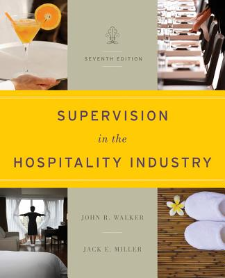 Supervision in the Hospitality Industry: Leading Human Resources - Walker, John R., and Miller, Jack E.