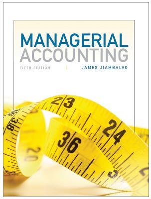 Managerial Accounting - Jiambalvo, James, PhD, and Jiambalvo