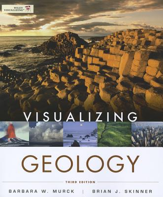 Visualizing Geology - Murck, Barbara W, and Skinner, Brian J
