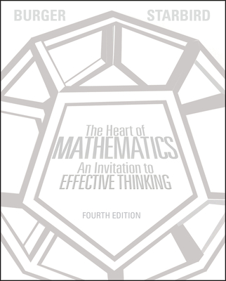 The Heart of Mathematics: An Invitation to Effective Thinking - Burger, Edward B, and Starbird, Michael
