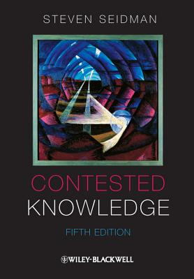 Contested Knowledge: Social Theory Today - Seidman, Steven, Professor