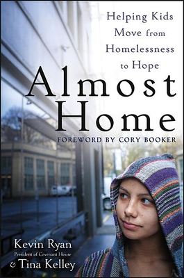 Almost Home: Helping Kids Move from Homelessness to Hope - Ryan, Kevin, PhD, and Kelley, Tina