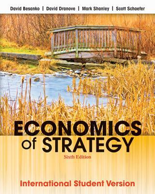 Economics of Strategy - Besanko, David, and Dranove, David, and Shanley, Mark