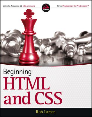 Beginning HTML and CSS - Duckett, Jon, and Larsen, Rob