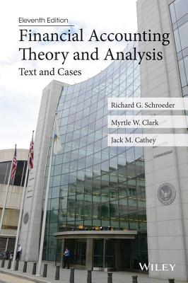 Financial Accounting Theory and Analysis: Text and Cases - Schroeder, Richard G, and Clark, Myrtle W, and Cathey, Jack M