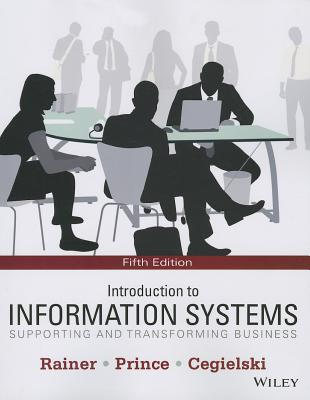 Introduction to Information Systems: Supporting and Transforming Business - Rainer, R Kelly, Jr., and Prince, Brad, and Cegielski, Casey G