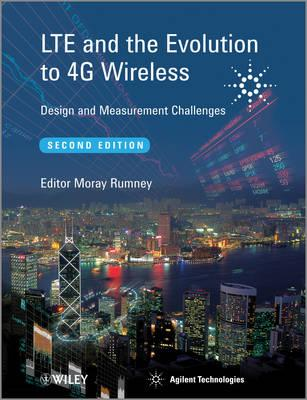LTE and the Evolution to 4G Wireless: Design and Measurement Challenges - Rumney, Moray (Editor), and Agilent Technologies (Editor)