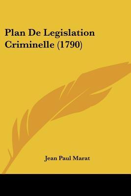 Plan de Legislation Criminelle (1790) - Marat, Jean Paul