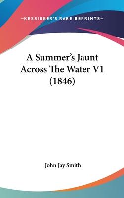 A Summer's Jaunt Across the Water V1 (1846) - Smith, John Jay