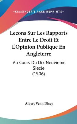 Lecons Sur Les Rapports Entre Le Droit Et L'Opinion Publique En Angleterre: Au Cours Du Dix Neuvieme Siecle (1906) - Dicey, Albert Venn