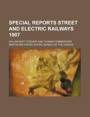 Special Reports Street and Electric Railways 1907 - Steuart, William Mott