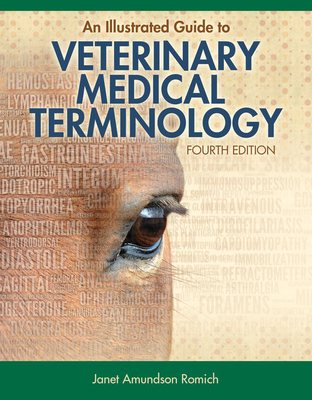 An Illustrated Guide to Veterinary Medical Terminology - Romich, Janet Amundson
