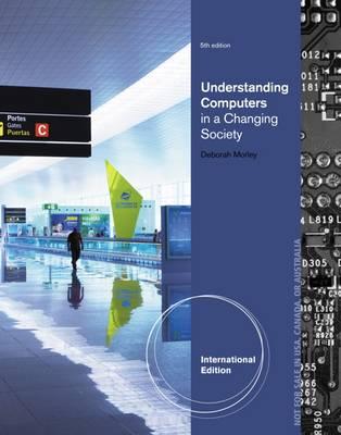 Understanding Computers in a Changing Society - Morley, Deborah