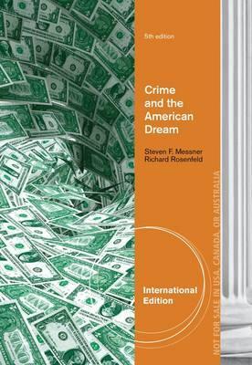 Crime and the American Dream - Messner, Steven F., and Rosenfeld, Richard