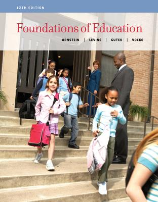 Foundations of Education - Ornstein, Allan C, Professor, and Levine, Daniel U, and Gutek, Gerry