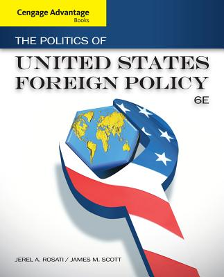 The Politics of United States Foreign Policy - Rosati, Jerel A, and Scott, James M
