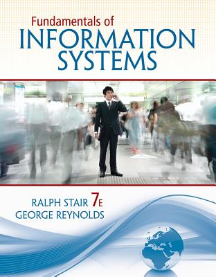 Fundamentals of Information Systems - Stair, Ralph M, and Reynolds, George W