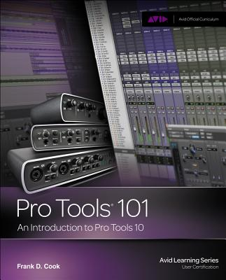 Pro Tools 101: An Introduction to Pro Tools 10 - Cook, Frank D