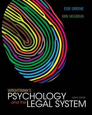 Wrightsman's Psychology and the Legal System - Greene, Edith, and Heilbrun, Kirk, Professor