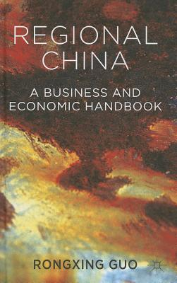 Regional China: A Business and Economic Handbook - Guo, Rongxing
