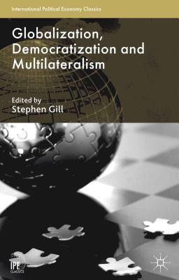 Globalization, Democratization and Multilateralism - Gill, Stephen (Editor)