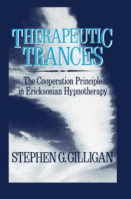 Therapeutic Trances: The Co-Operation Principle in Ericksonian Hypnotherapy - Gilligan, Stephen G.