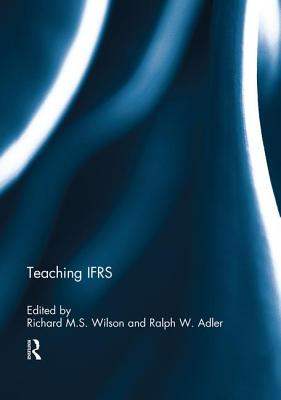 Teaching IFRS - Wilson, Richard M. S. (Editor), and Adler, Ralph W (Editor)