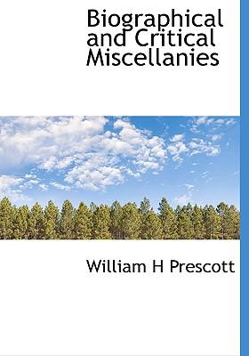 Biographical and Critical Miscellanies - Prescott, William H