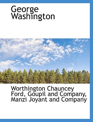 George Washington - Ford, Worthington Chauncey, and Goupil and Company, And Company (Creator), and Manzi Joyant and Company, Joyant And Company...