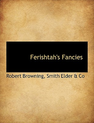 Ferishtah's Fancies - Browning, Robert, and Smith Elder & Co (Creator)
