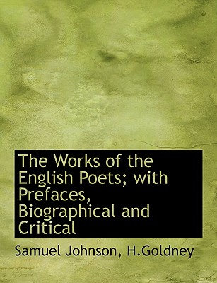The Works of the English Poets; With Prefaces, Biographical and Critical - Johnson, Samuel, and H Goldney (Creator)