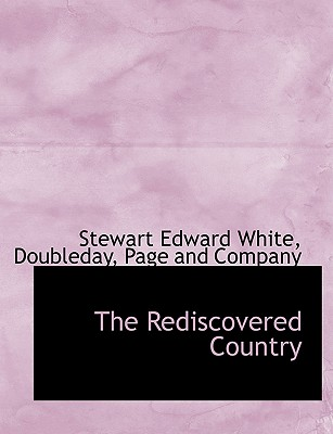 The Rediscovered Country - White, Stewart Edward, and Doubleday Page & Co (Creator)