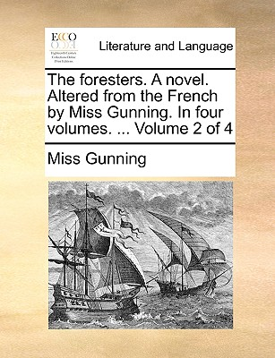 The Foresters. a Novel. Altered from the French by Miss Gunning. in Four Volumes. ... Volume 2 of 4 - Gunning, Miss